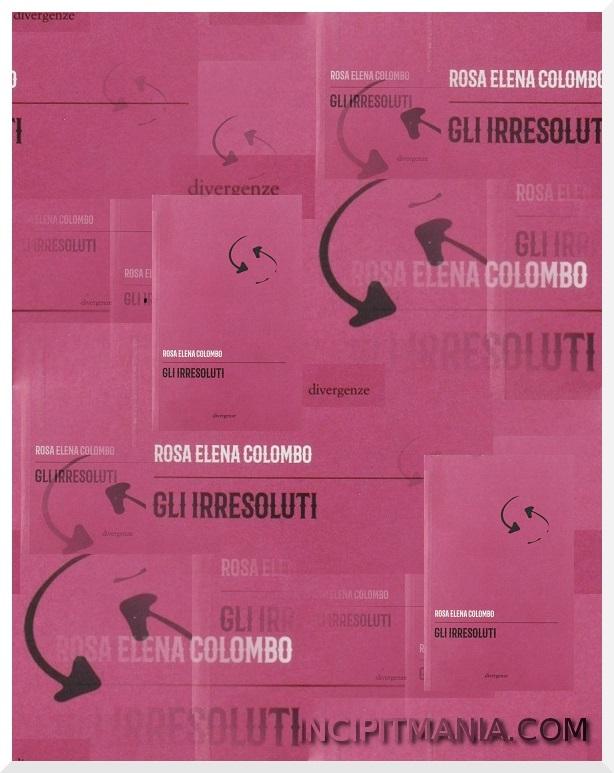 Copertine di Gli irresoluti di Rosa Elena Colombo