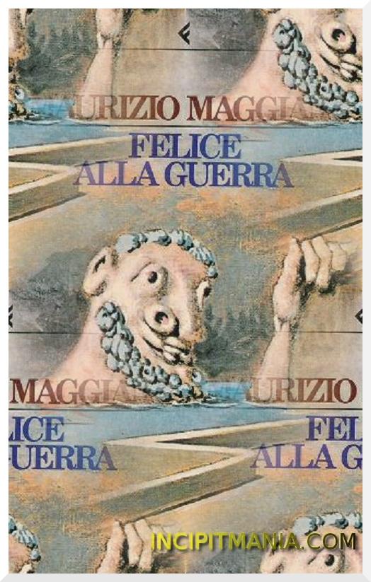 Felice alla guerra di Maurizio Maggiani