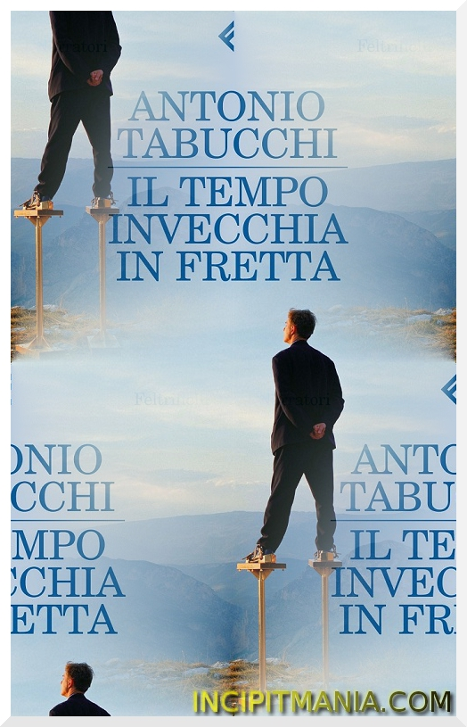 Il tempo invecchia in fretta - Antonio Tabucchi