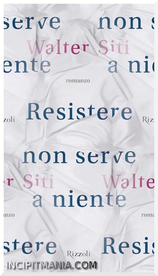 Copertina di Resistere non serve a niente di Walter Siti